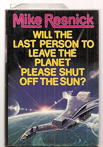 9780312852764: Will the Last Person to Leave the Planet Please Shut Off the Sun?
