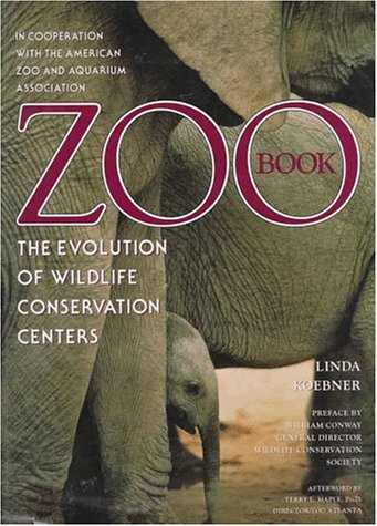 Zoo Book: The Evolution of Wildlife Conservation Centers: Linda Koebner