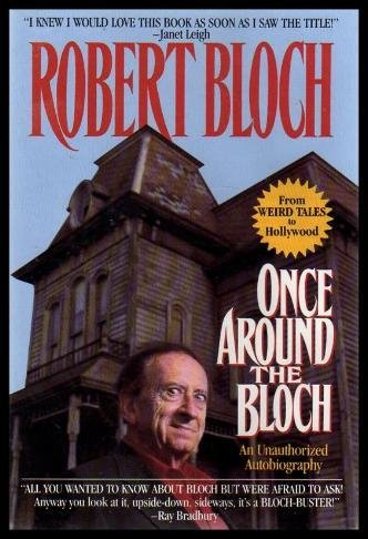 Once Around the Bloch: An Unauthorized Autobiography: Bloch, Robert