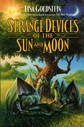 Strange Devices of the Sun and Moon (0312854609) by Lisa Goldstein
