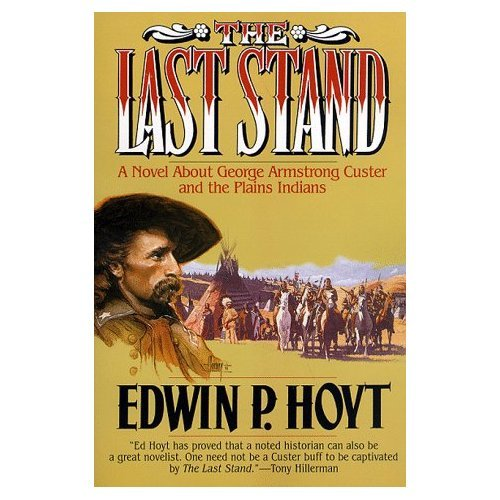 9780312855338: The Last Stand: A Novel About George Armstrong Custer and the Indians of the Plains