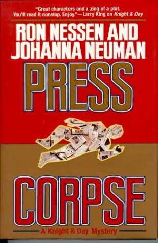 Press Corpse: A Knight & Day Mystery (Knight & Day Mysteries): Nessen, Ron; Neuman, Johanna