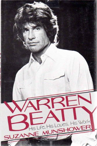 Warren Beatty: His Life, His Loves, His Work: Munshower, Suzanne