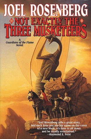 9780312857820: Not Exactly the Three Musketeers (Guardians of the Flame/Joel Rosenberg)