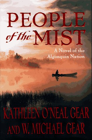 People of the Mist. A Novel of the Algonquin Nation: Gear, Kathleen O'Neal and W. Michael