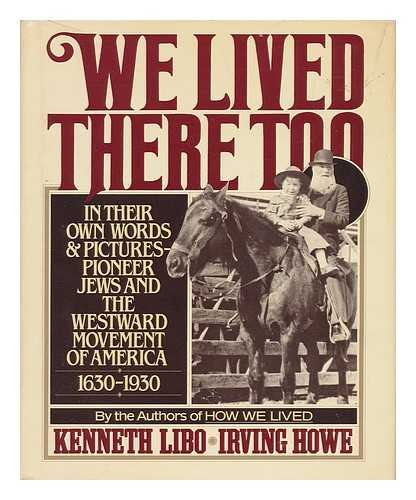 9780312858667: We Lived There Too: In Their Own Words and Pictures Pioneer Jews and the Westward Movement of America 1630-1930