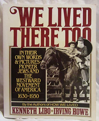 9780312858674: We Lived There Too: In Their Own Words and Pictures Pioneer Jews and the Westward Movement of America 1630-1930