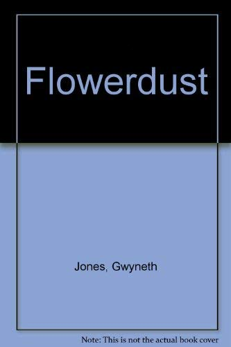 FLOWERDUST: Jones, Gwyneth.