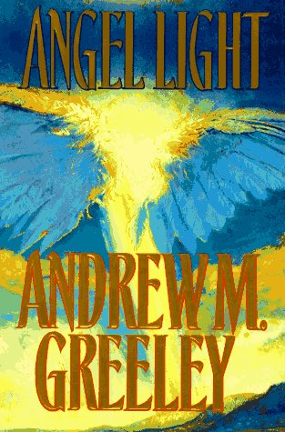 Angel Light: An Old-Fashioned Love Story: Greeley, Andrew M.