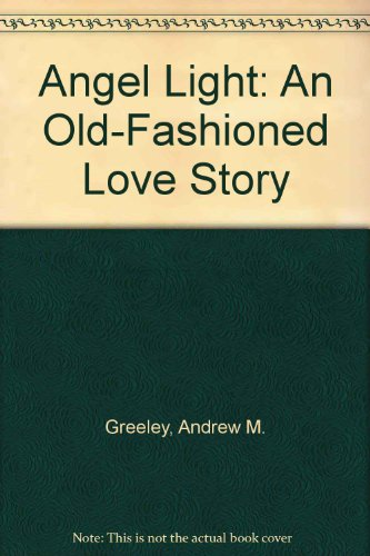 9780312860844: Angel Light: An Old-Fashioned Love Story