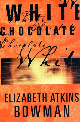 White Chocolate: Bowman, Elizabeth Atkins