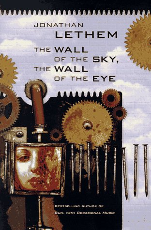 The Wall of the Sky, The Wall of the Eye: Jonathan Lethem