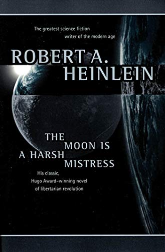 The Moon Is a Harsh Mistress: Robert A. Heinlein