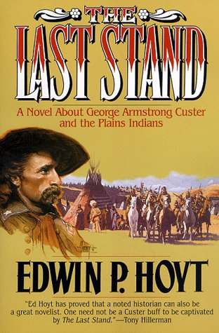 The Last Stand: A Novel About George Armstrong Custer and the Indians of the Plains: Hoyt, Edwin ...