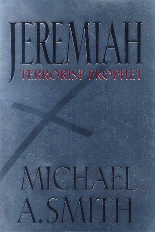 Jeremiah: Terrorist Prophet: Smith, Michael A.