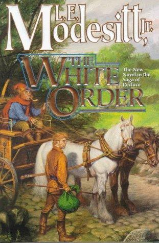 The White Order (Saga of Recluce): Modesitt Jr., L. E.