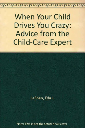 When Your Child Drives You Crazy: Advice: LeShan, Eda J.