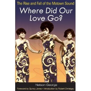 Where Did Out Love Go? The Rise & Fall Of The Motown Sound.: George, Nelson; Jones, Quincy (...