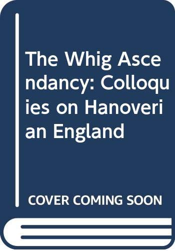 9780312867614: The Whig Ascendancy: Colloquies on Hanoverian England
