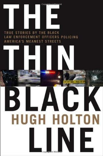 The Thin Black Line: True Stories By Black Law Enforcement Officers Policing America's Meanest St...