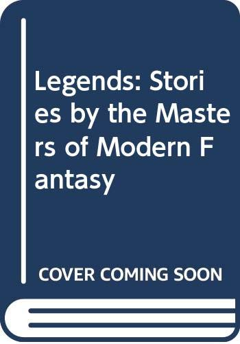 9780312868635: Legends: Stories by the Masters of Modern Fantasy