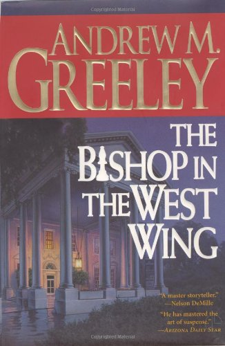 The Bishop in the West Wing: A: Greeley, Andrew M.