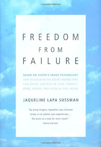 9780312869106: Freedom from Failure: How to Discover the Secret Images That Can Bring Success in Love, Parenting, Career, and Physical Well-Being