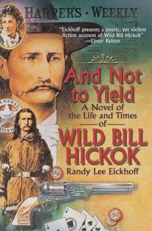 9780312869250: And Not to Yield: A Novel of the Life and Times of Wild Bill Hickok