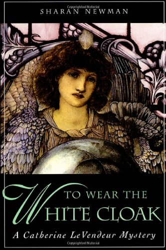 To Wear The White Cloak: A Catherine LeVendeur Mystery: Newman, Sharan