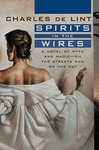9780312869717: Spirits in the Wires: A Novel of Myth and Magic - On the Streets and On the Net (Newford)