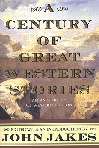 A Century of Great Western Stories (Paperback): John Jakes