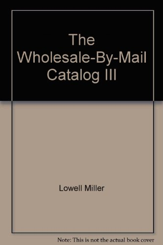 The Wholesale-By-Mail Catalog III: Miller, Lowell