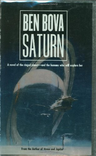 Saturn: A Novel Of The Ringed Planet- And The Humans Who Explore It: Bova, Ben