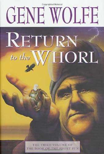 Return to the Whorl: The Third Volume of The Book of the Short Sun: Wolfe, Gene
