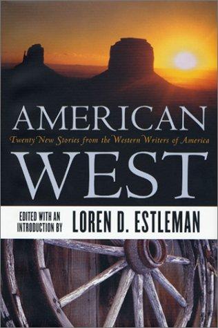 American West: Twenty New Stories from the Western Writers of America: Estleman, Loren D (Editor)
