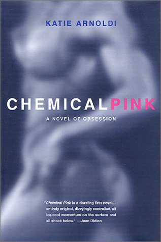 Chemical Pink: A Novel of Obsession (SIGNED): Arnoldi, Katie