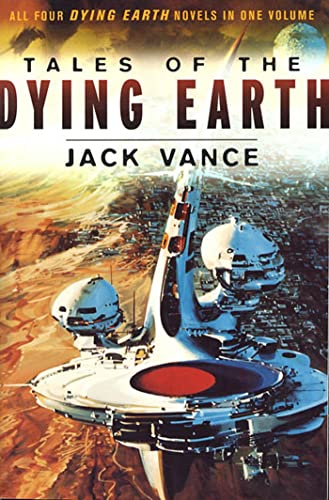 9780312874568: Tales of the Dying Earth: Including 'The Dying Earth, ' 'The Eyes of the Overworld, ' 'Cugel's Saga, ' and 'Rhialto the Marvellous'