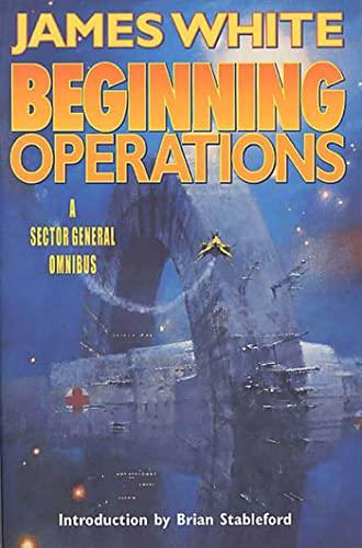9780312875442: Beginning Operations: A Sector General Omnibus: Hospital Station, Star Surgeon, Major Operation