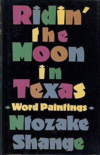 RIDIN' THE MOON IN TEXAS: WORD PAINTINGS: Shange, Ntozake.
