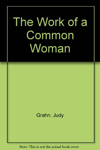 an analysis of the poem work of a common woman by a poet judy grahn Poetry project exercise pg 310-11 ella, in a square apron, along highway 80 by judy grahn character ella throughout the whole poem 6 is irony used in this work.