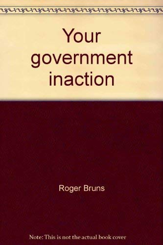 Your government inaction: Bruns, Roger