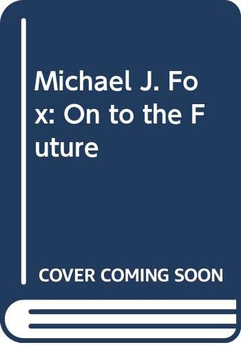 9780312902551: Michael J. Fox: On to the Future