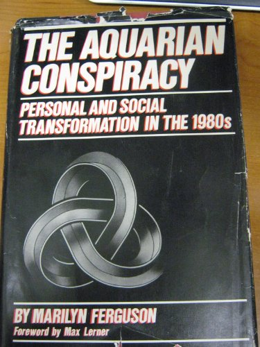 The Aquarian Conspiracy: Personal and Social Transformation in the 1980's: Ferguson, Marilyn