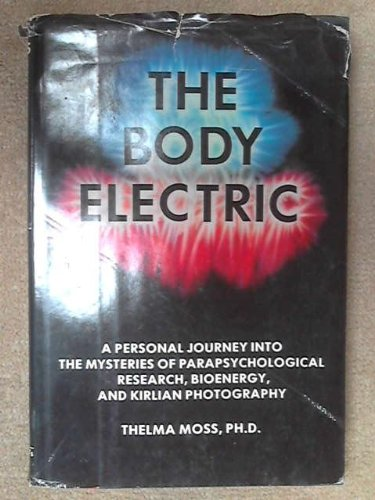 Body Electric: A Personal Journey into the Mysteries of Parapsychological Research, Bioenergy and ...
