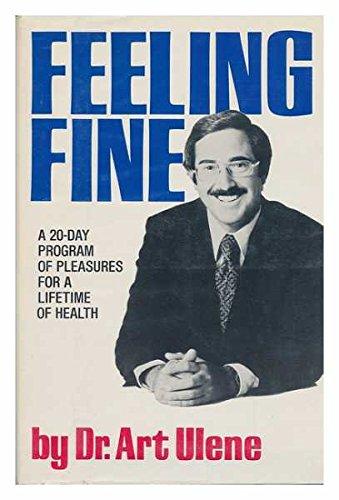 Feeling Fine: A 20-Day Program of Pleasures for a Lifetime of Health (0312905335) by Ulene, Art