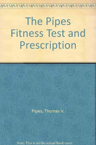 The Pipes Fitness Test and Prescription: Pipes, Thomas V.