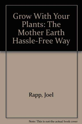 9780312905613: Grow With Your Plants: The Mother Earth Hassle-Free Way