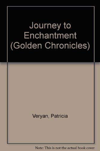 Journey to Enchantment (Golden Chronicles): Veryan, Patricia