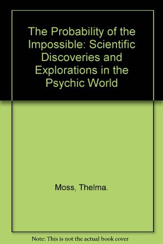 9780312907877: The Probability of the Impossible: Scientific Discoveries and Explorations in the Psychic World
