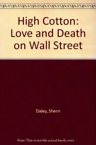 9780312911034: High Cotton: Love and Death on Wall Street